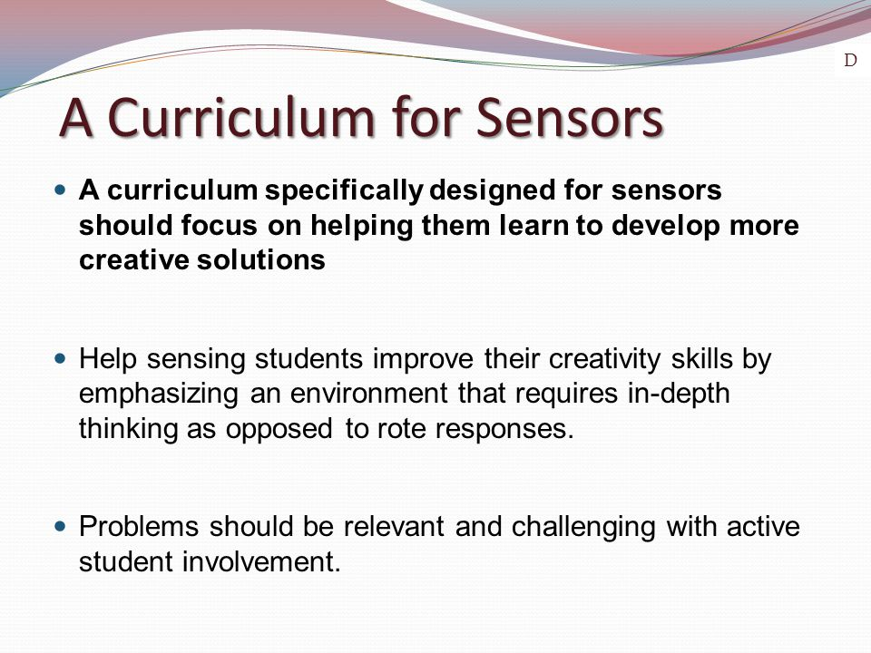 A Curriculum for Sensors A curriculum specifically designed for sensors should focus on helping them learn to develop more creative solutions Help sen