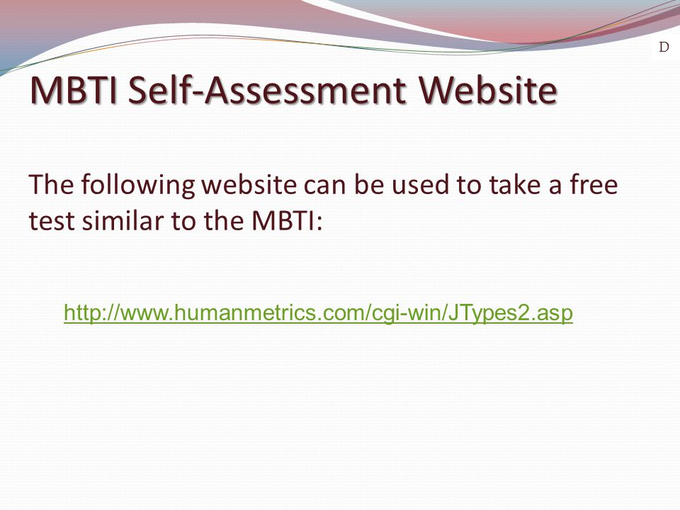 MBTI Self-Assessment Website MBTI Self-Assessment Website The following website can be used to take a free test similar to the MBTI: http://www.humanmetrics.com/cgi-win/JTypes2.asp D