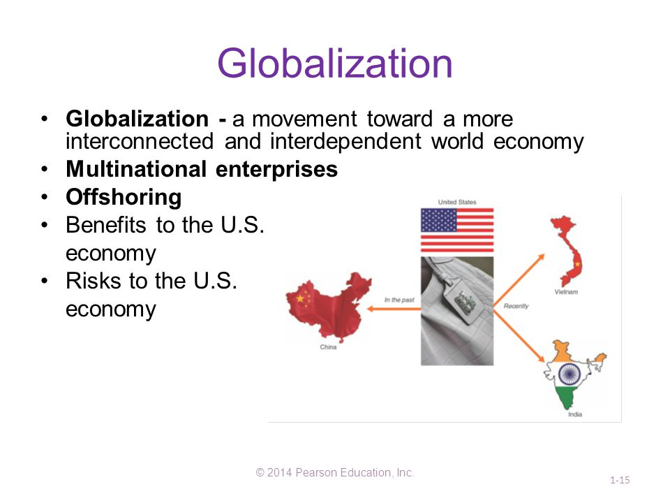 Globalization Globalization - a movement toward a more interconnected and interdependent world economy Multinational enterprises Offshoring Benefits t