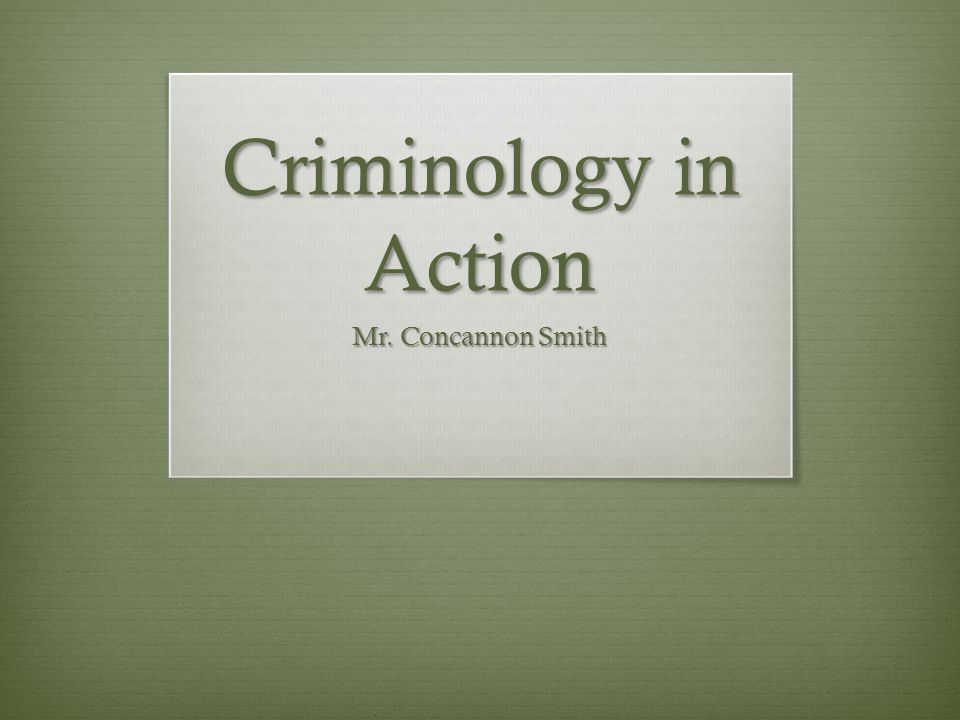 Criminology in Action Mr. Concannon Smith