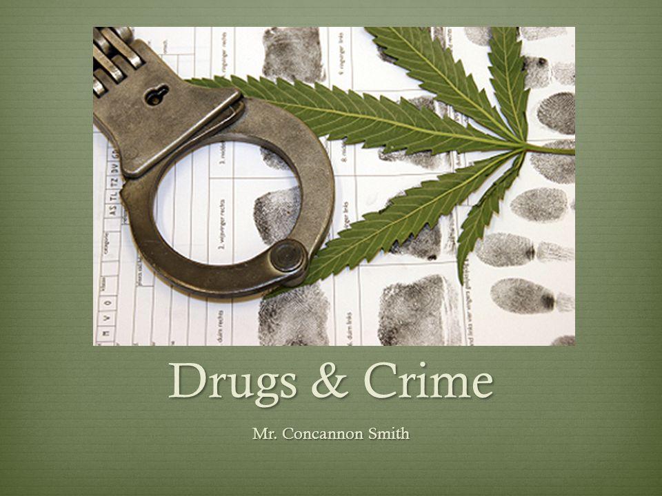 Drugs & Crime Mr. Concannon Smith