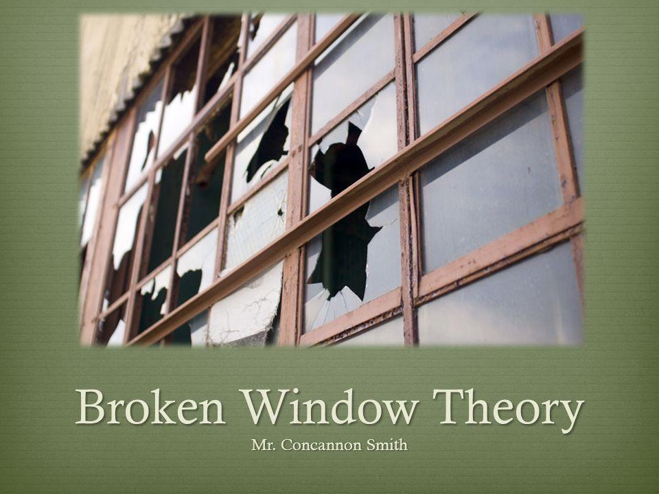 Broken Window Theory Mr. Concannon Smith