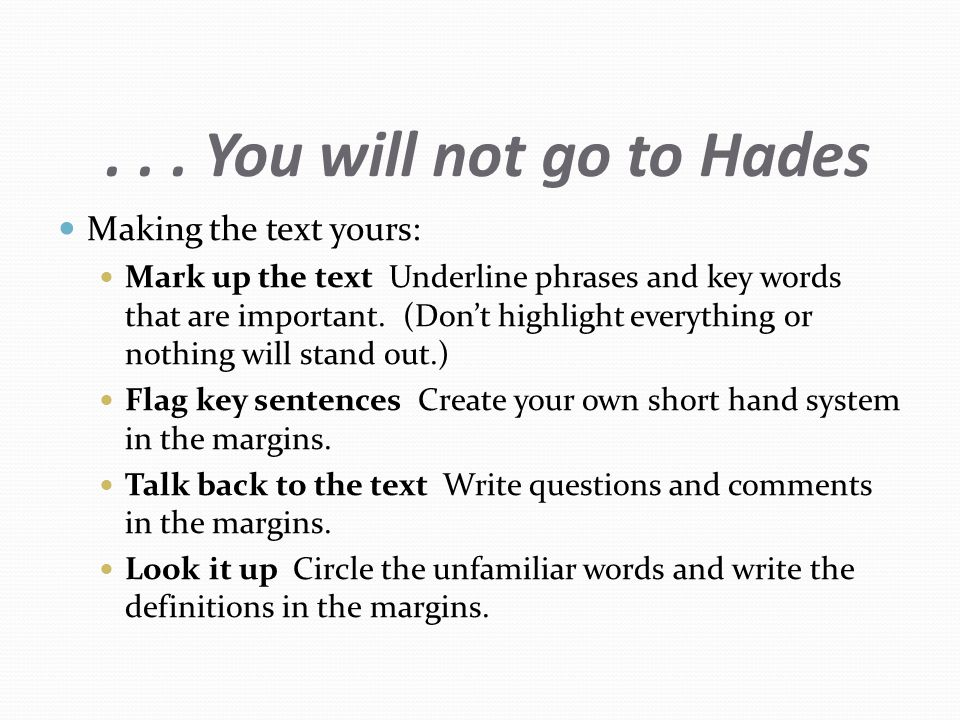 ... You will not go to Hades Making the text yours: Mark up the text Underline phrases and key words that are important. (Don't highlight everything o