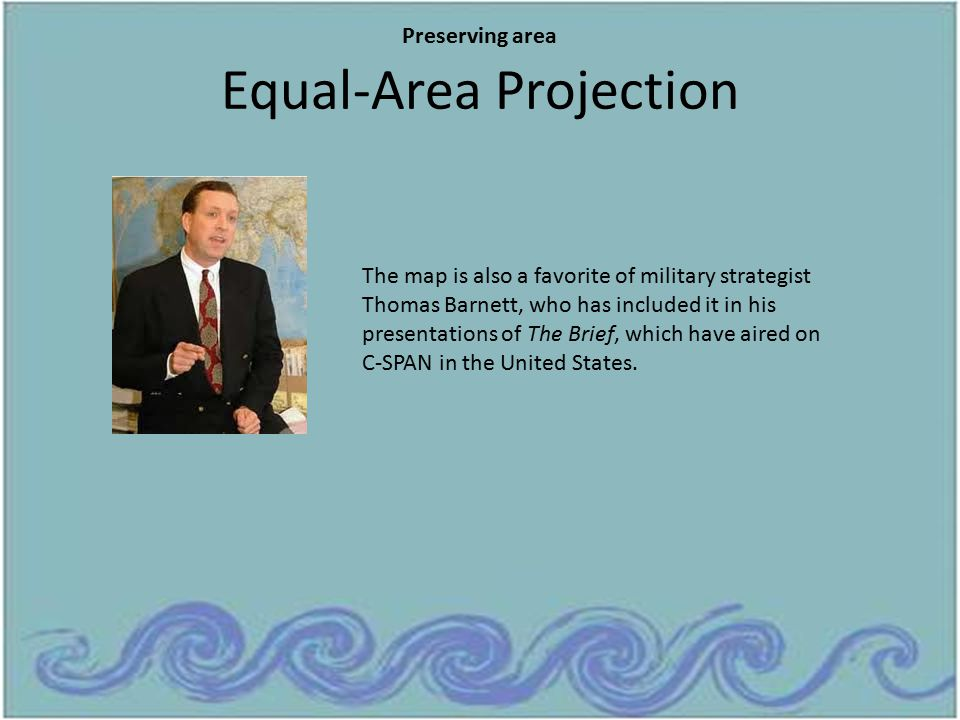 Equal-Area Projection The map is also a favorite of military strategist Thomas Barnett, who has included it in his presentations of The Brief, which h