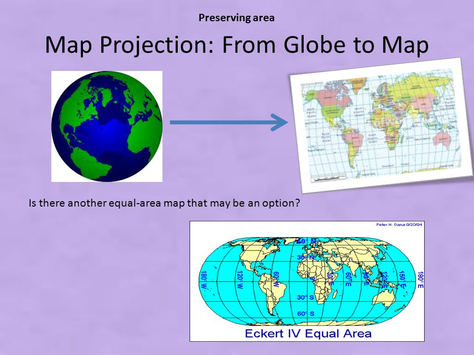 Map Projection: From Globe to Map Is there another equal-area map that may be an option? Preserving area