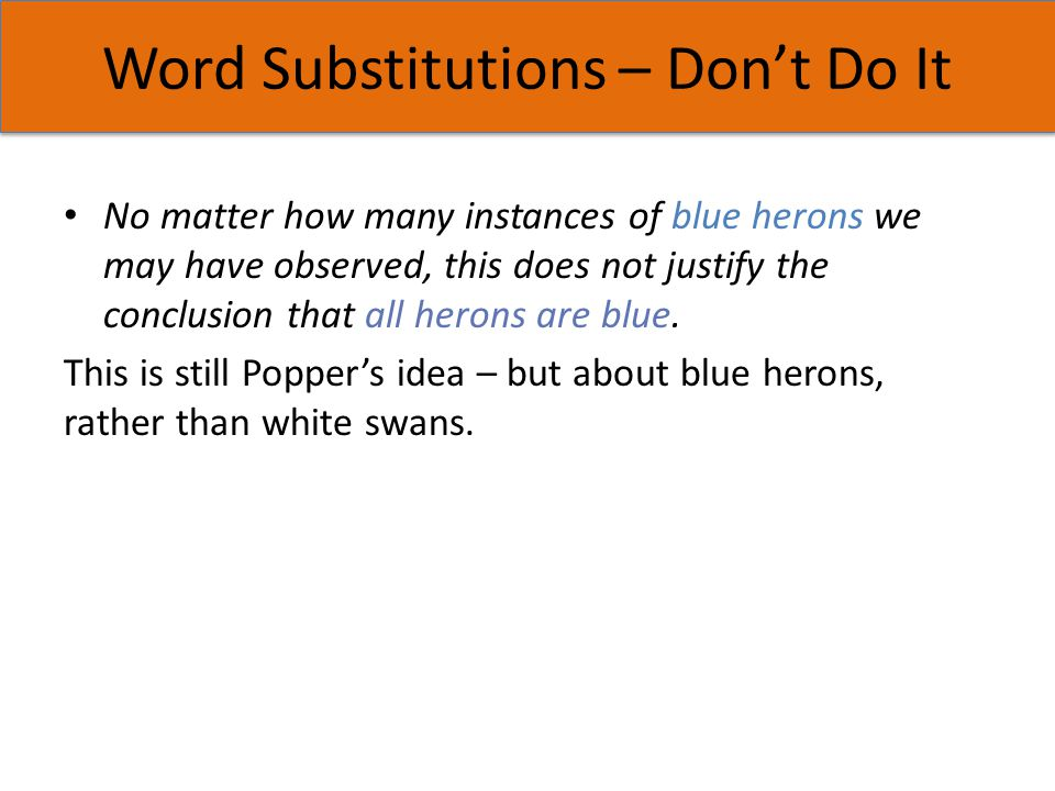 Word Substitutions – Don't Do It No matter how many instances of blue herons we may have observed, this does not justify the conclusion that all heron