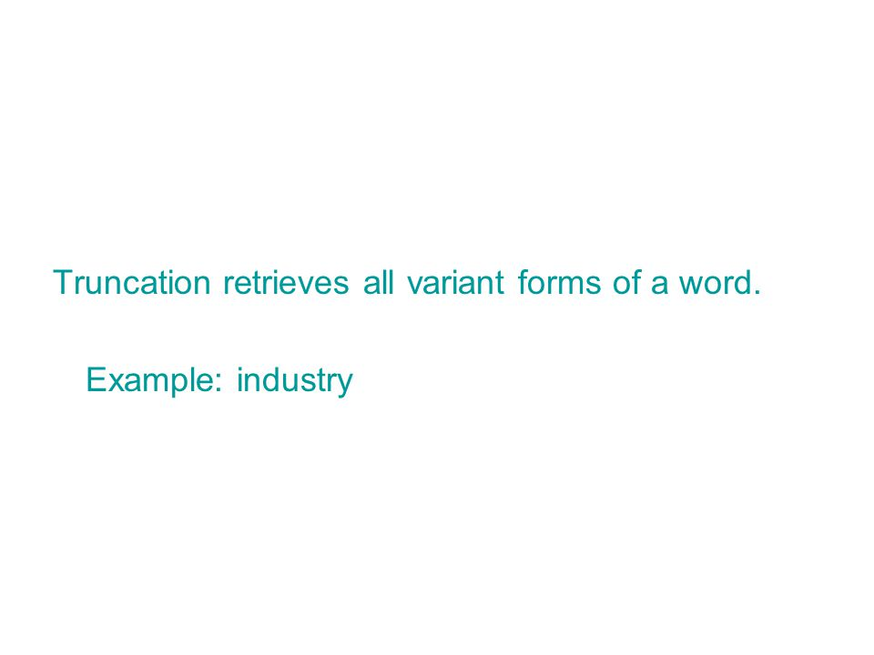 Truncation retrieves all variant forms of a word. Example: industry