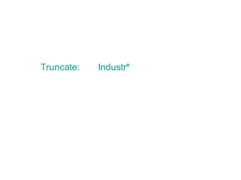 Truncate: Industr*