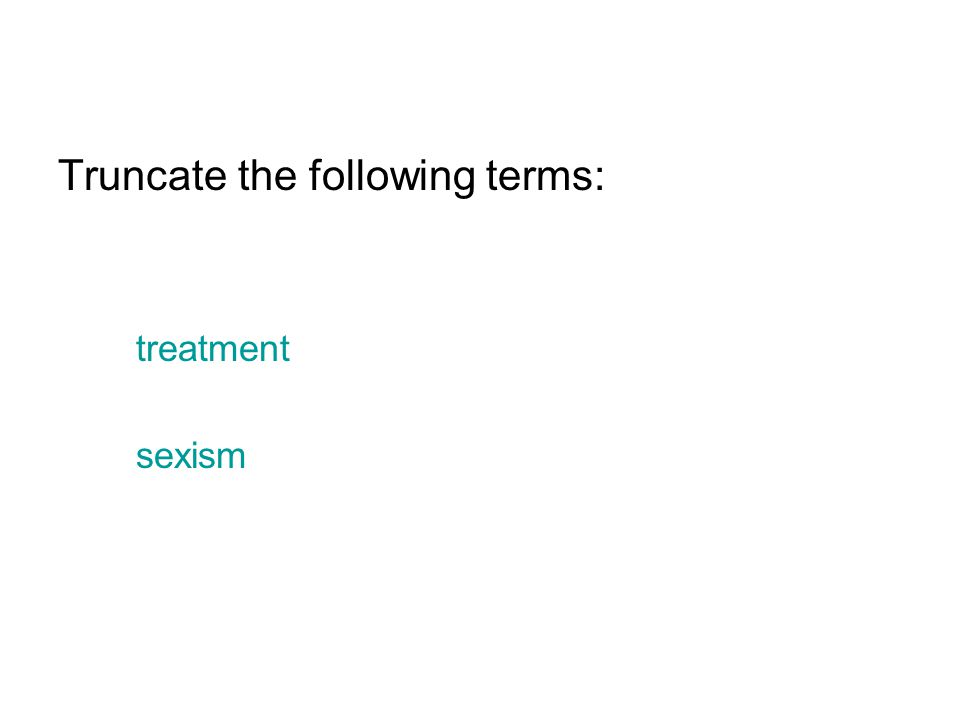 Truncate the following terms: treatment sexism