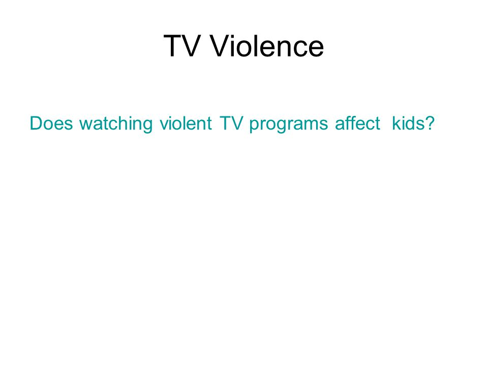 TV Violence Does watching violent TV programs affect kids