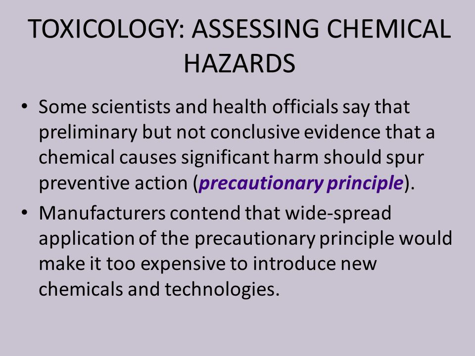 TOXICOLOGY: ASSESSING CHEMICAL HAZARDS Some scientists and health officials say that preliminary but not conclusive evidence that a chemical causes si
