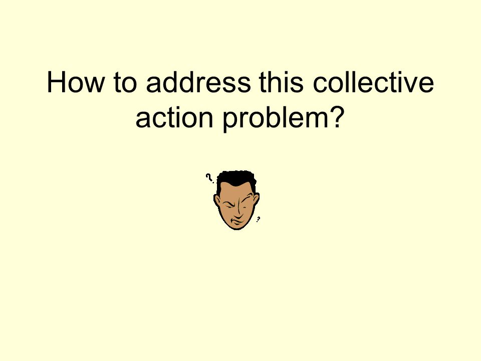 How to address this collective action problem?
