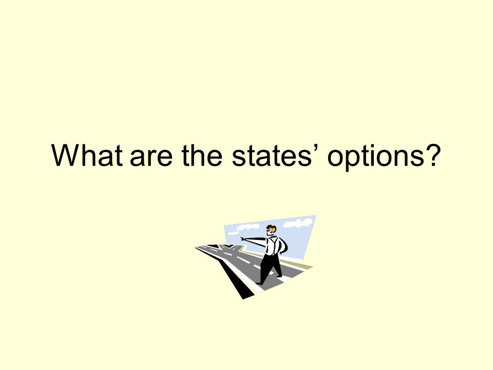 What are the states' options?