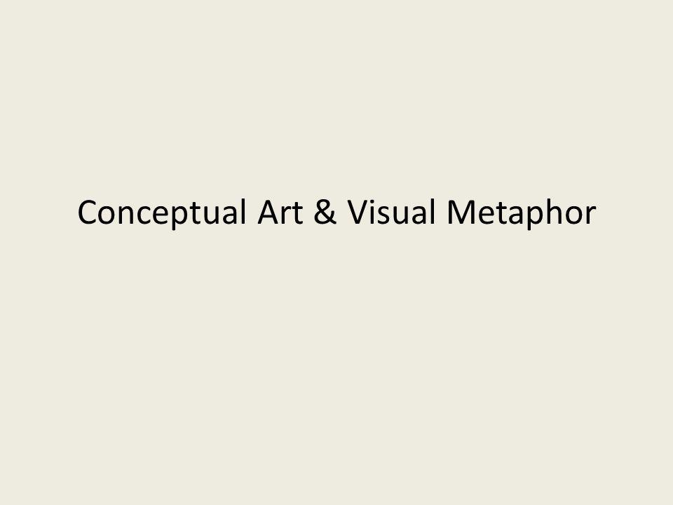 Conceptual Art & Visual Metaphor