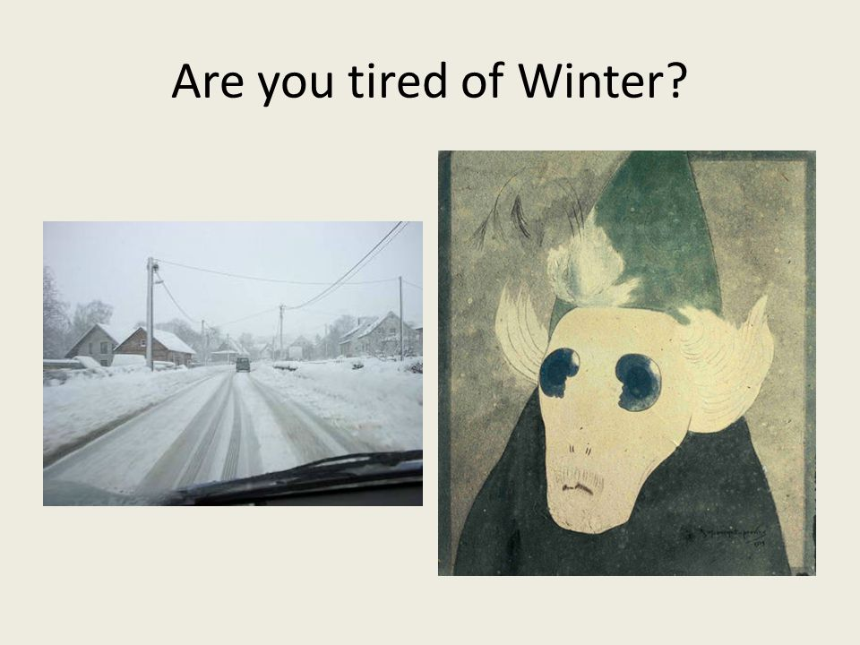 Are you tired of Winter