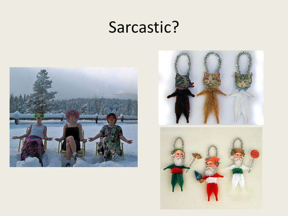 Sarcastic?