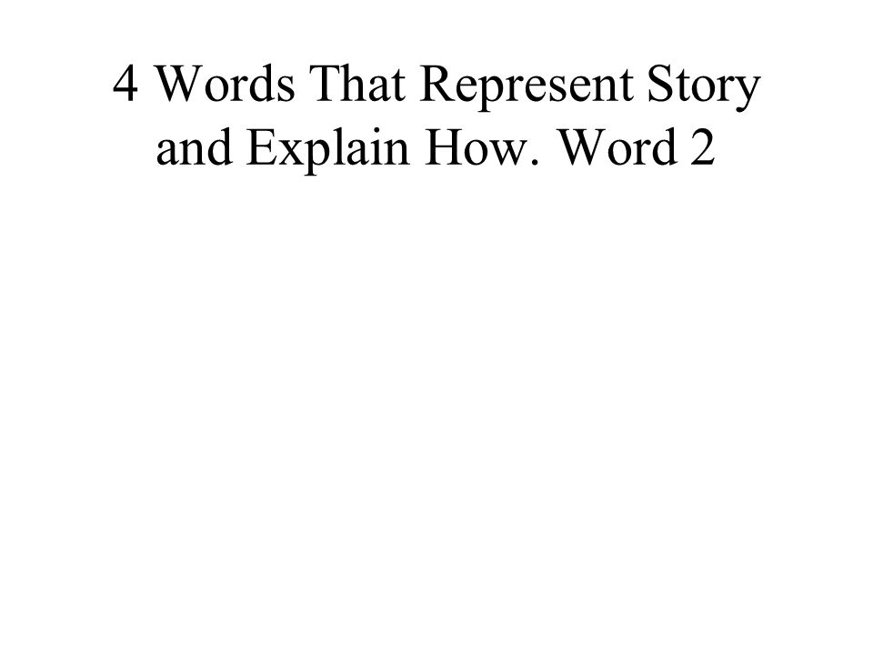 4 Words That Represent Story and Explain How. Word 2