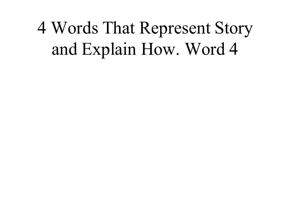 4 Words That Represent Story and Explain How. Word 4