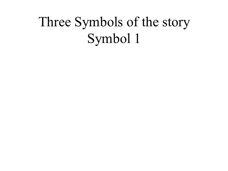 Three Symbols of the story Symbol 1