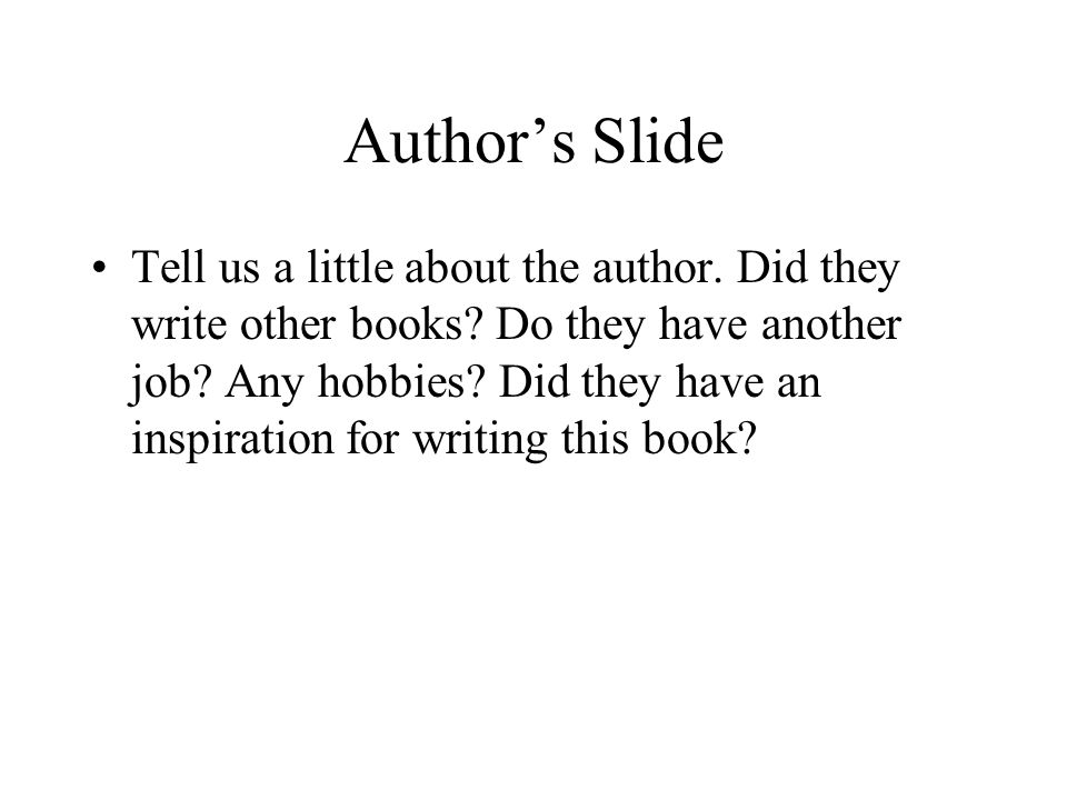 Author's Slide Tell us a little about the author. Did they write other books.