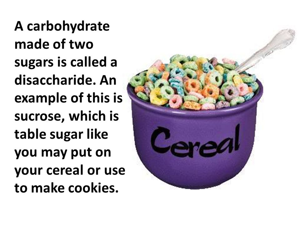 A carbohydrate made of two sugars is called a disaccharide.