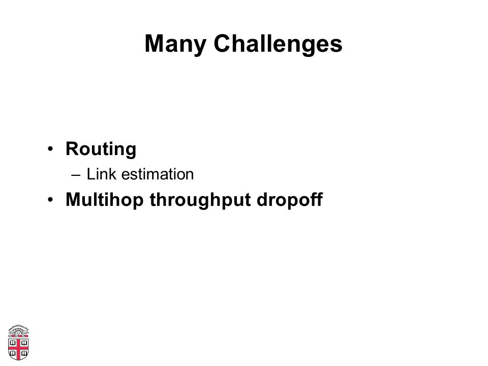 Many Challenges Routing –Link estimation Multihop throughput dropoff