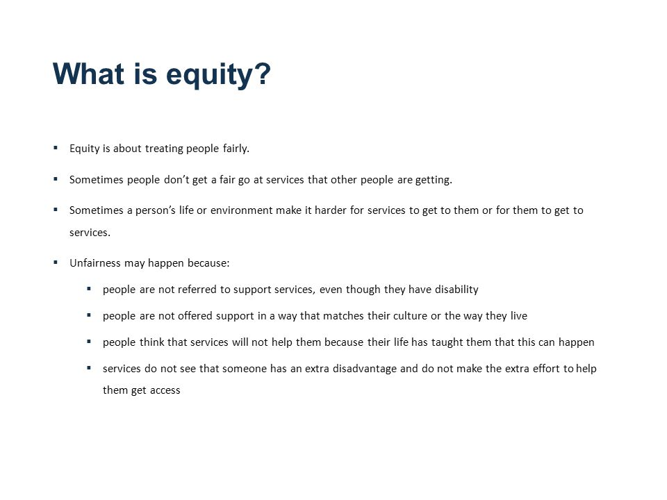 What is equity.  Equity is about treating people fairly.