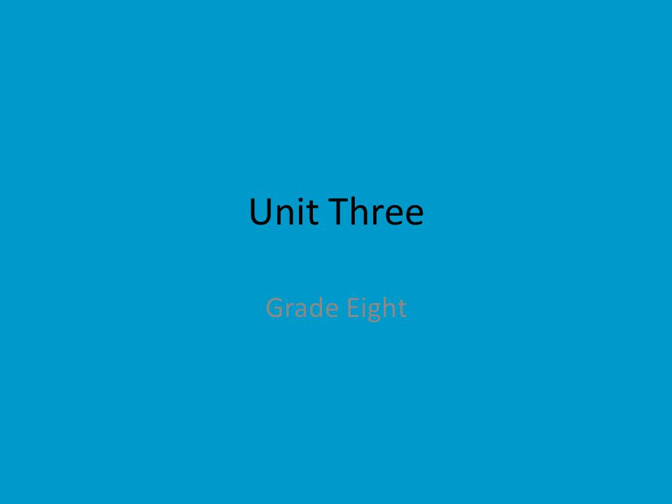 Unit Three Grade Eight