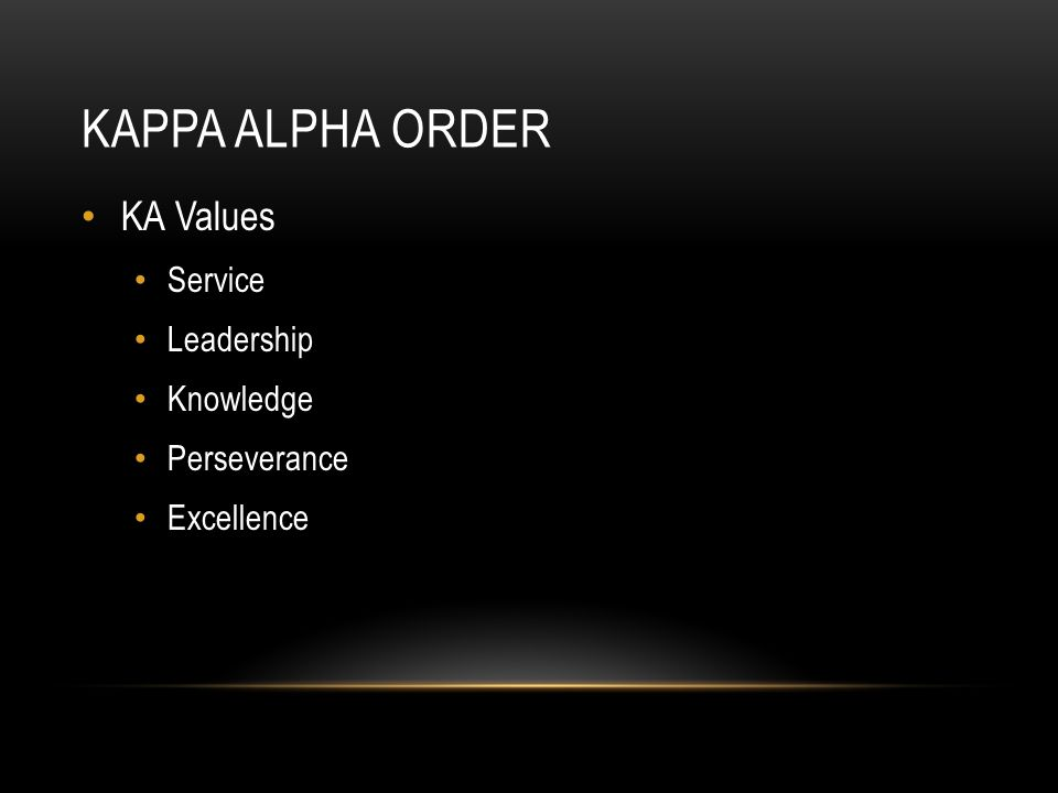 KAPPA ALPHA ORDER KA Values Service Leadership Knowledge Perseverance Excellence