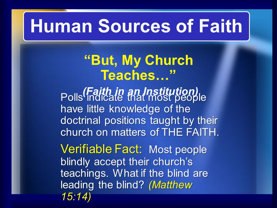 Polls indicate that most people have little knowledge of the doctrinal positions taught by their church on matters of THE FAITH. Verifiable Fact: Most
