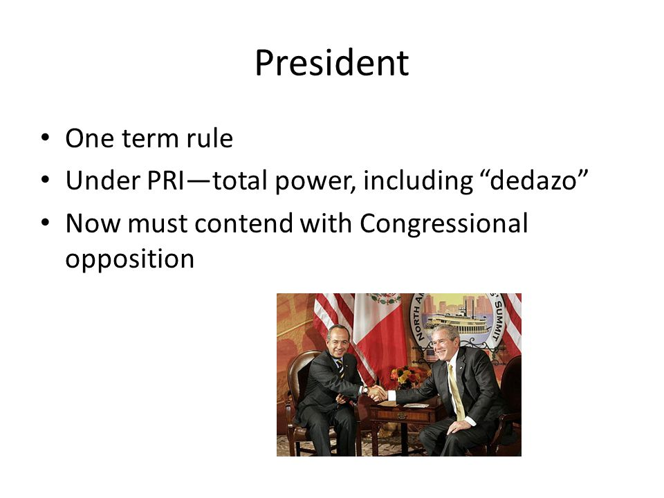 President One term rule Under PRI—total power, including dedazo Now must contend with Congressional opposition