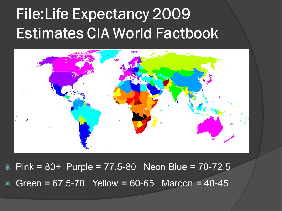 File:Life Expectancy 2009 Estimates CIA World Factbook  Pink = 80+ Purple = 77.5-80 Neon Blue = 70-72.5  Green = 67.5-70 Yellow = 60-65 Maroon = 40-