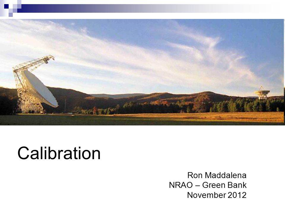 Calibration Ron Maddalena NRAO – Green Bank November 2012