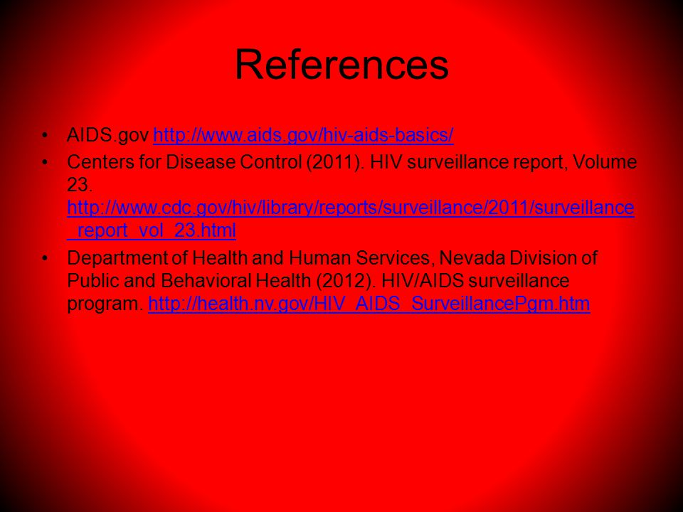 References AIDS.gov http://www.aids.gov/hiv-aids-basics/http://www.aids.gov/hiv-aids-basics/ Centers for Disease Control (2011).