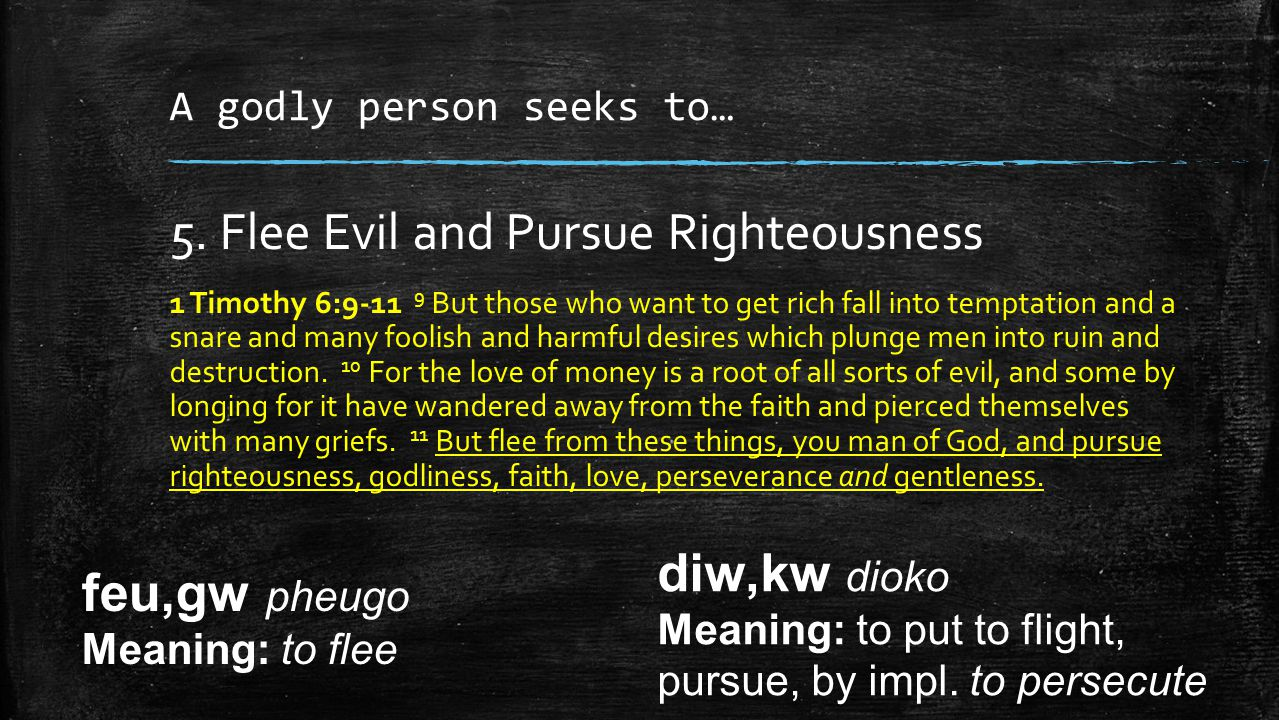 A godly person seeks to… 5.
