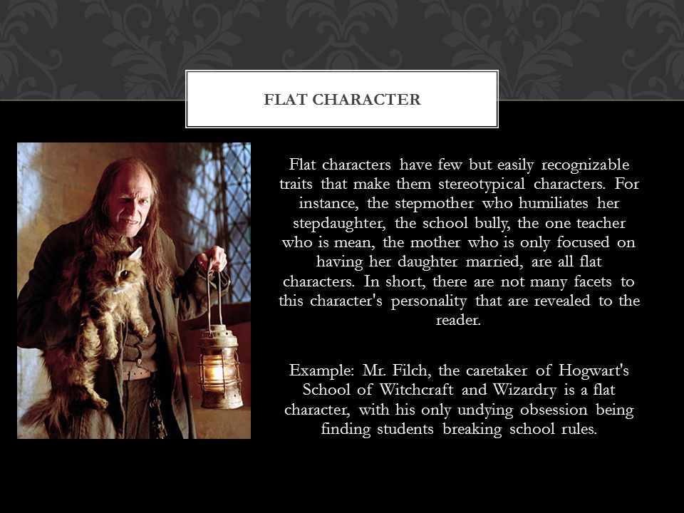 Flat characters have few but easily recognizable traits that make them stereotypical characters.