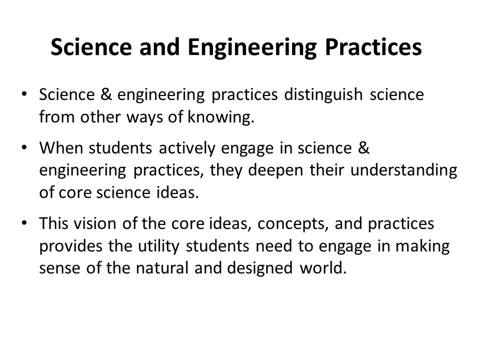Science and Engineering Practices Science & engineering practices distinguish science from other ways of knowing. When students actively engage in sci
