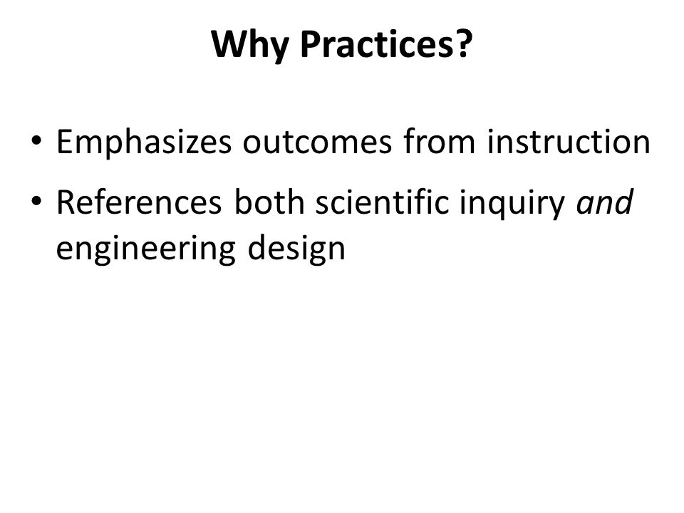 Emphasizes outcomes from instruction References both scientific inquiry and engineering design