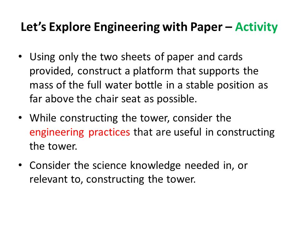 Let's Explore Engineering with Paper – Activity Using only the two sheets of paper and cards provided, construct a platform that supports the mass of