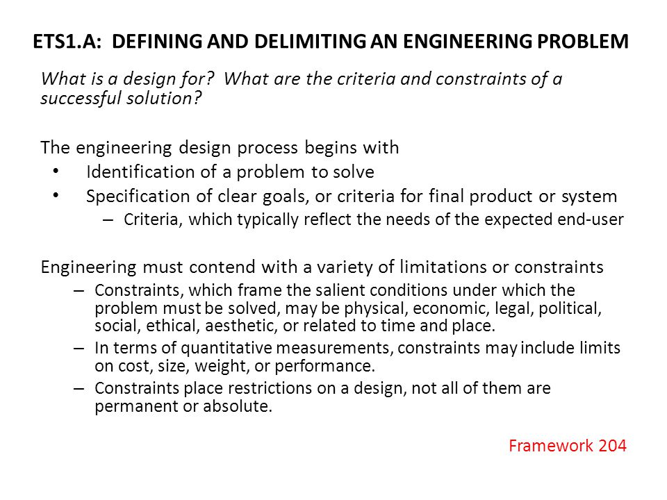 ETS1.A: DEFINING AND DELIMITING AN ENGINEERING PROBLEM What is a design for? What are the criteria and constraints of a successful solution? The engin