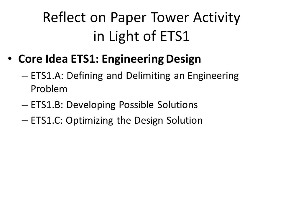 Reflect on Paper Tower Activity in Light of ETS1 Core Idea ETS1: Engineering Design – ETS1.A: Defining and Delimiting an Engineering Problem – ETS1.B: