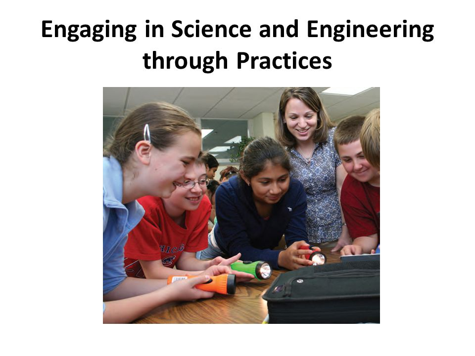 Engaging in Science and Engineering through Practices