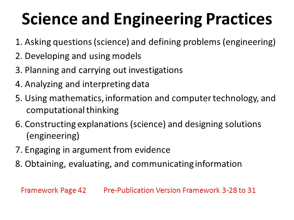 Science and Engineering Practices 1. Asking questions (science) and defining problems (engineering) 2. Developing and using models 3. Planning and car