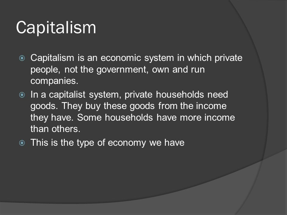 Capitalism  Capitalism is an economic system in which private people, not the government, own and run companies.