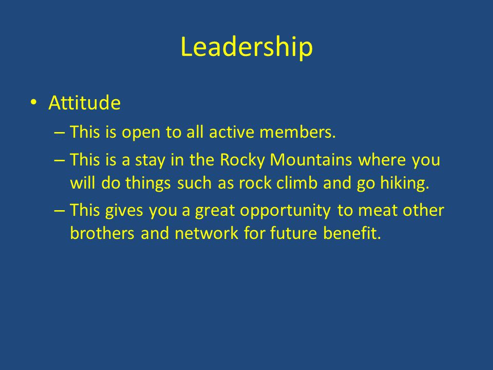 Leadership Attitude – This is open to all active members. – This is a stay in the Rocky Mountains where you will do things such as rock climb and go h