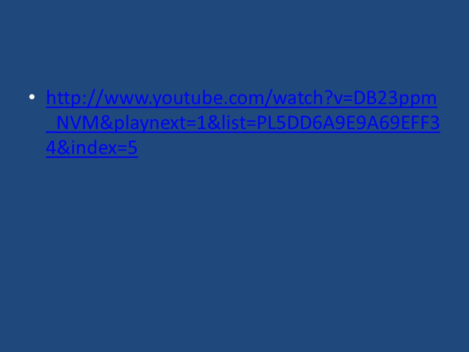 http://www.youtube.com/watch?v=DB23ppm _NVM&playnext=1&list=PL5DD6A9E9A69EFF3 4&index=5 http://www.youtube.com/watch?v=DB23ppm _NVM&playnext=1&list=PL