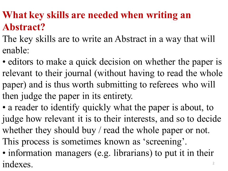Your job as a writer is to 'sell' your abstract to potential readers by: attracting their curiosity and stimulating them to want to read the complete paper.