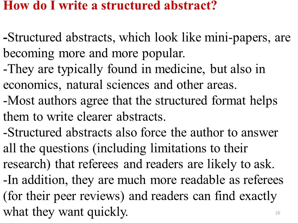 How do I write a structured abstract? -Structured abstracts, which look like mini-papers, are becoming more and more popular. -They are typically foun