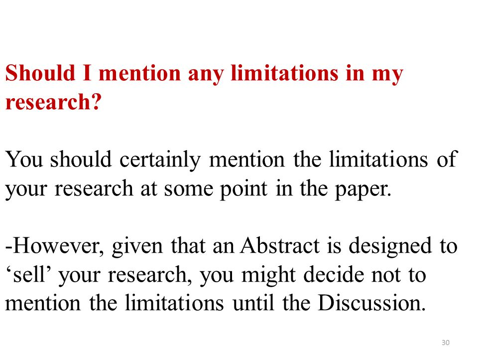 Should I mention any limitations in my research? You should certainly mention the limitations of your research at some point in the paper. -However, g
