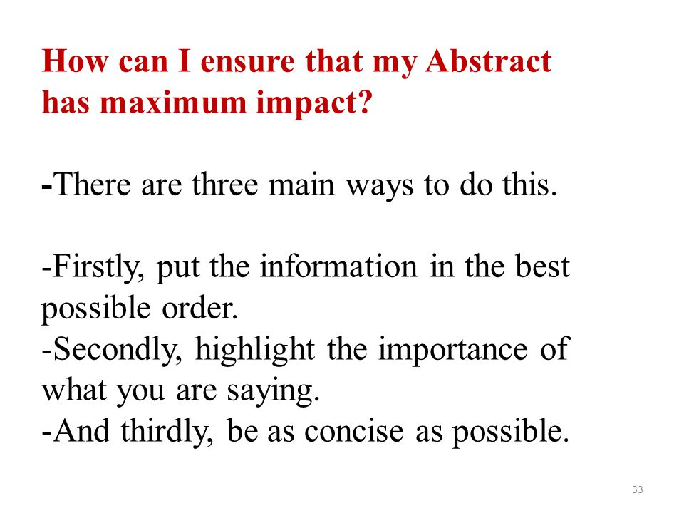 How can I ensure that my Abstract has maximum impact? -There are three main ways to do this. -Firstly, put the information in the best possible order.